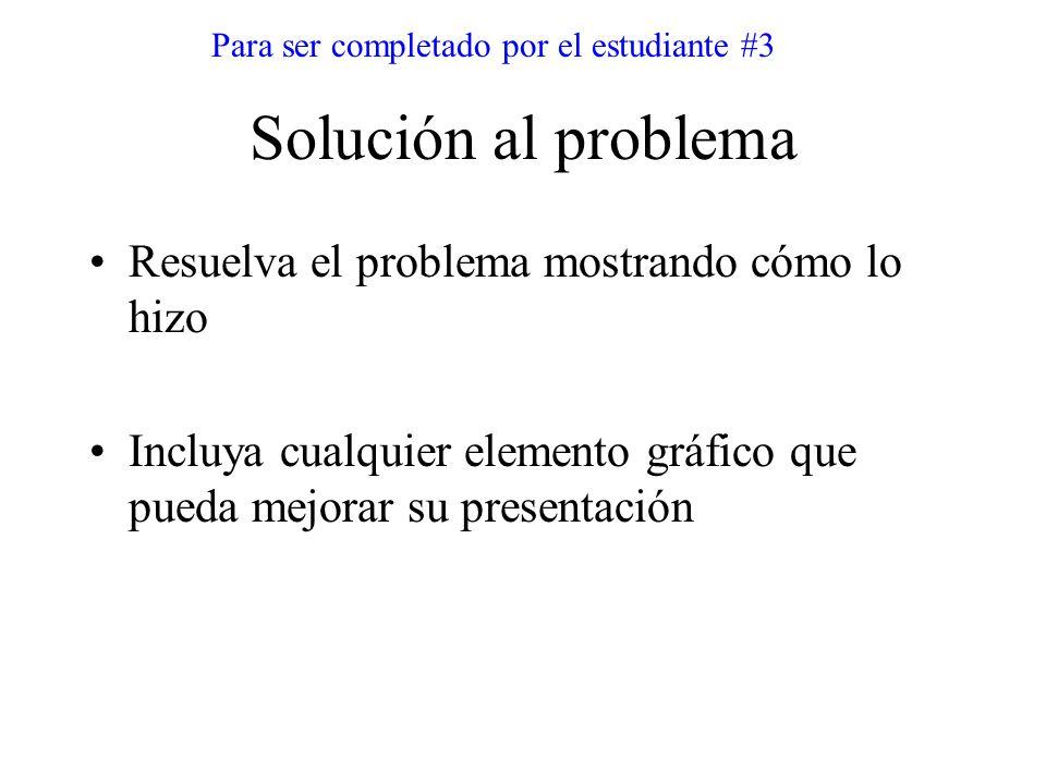 Solución al problema Resuelva el problema mostrando cómo lo hizo Incluya cualquier elemento gráfico que pueda mejorar su presentación Para ser complet