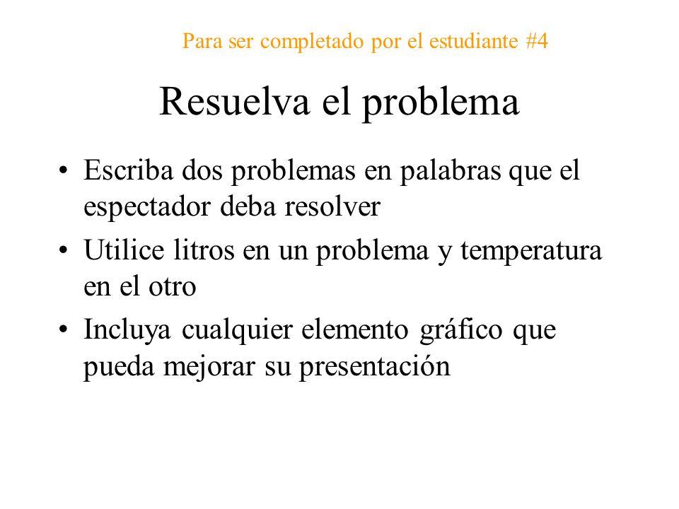 Resuelva el problema Escriba dos problemas en palabras que el espectador deba resolver Utilice litros en un problema y temperatura en el otro Incluya