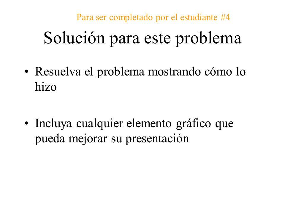 Solución para este problema Resuelva el problema mostrando cómo lo hizo Incluya cualquier elemento gráfico que pueda mejorar su presentación Para ser