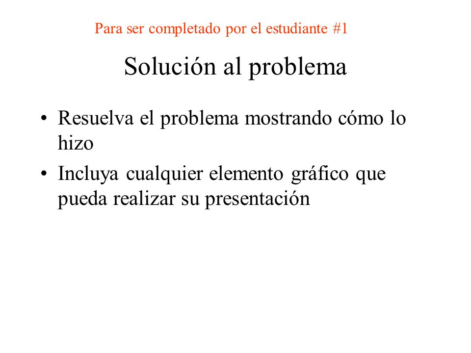 Solución al problema Resuelva el problema mostrando cómo lo hizo Incluya cualquier elemento gráfico que pueda realizar su presentación Para ser comple