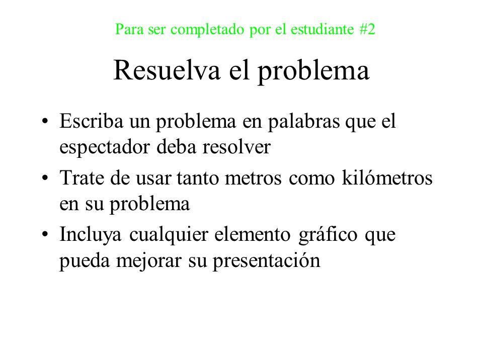 Resuelva el problema Escriba un problema en palabras que el espectador deba resolver Trate de usar tanto metros como kilómetros en su problema Incluya