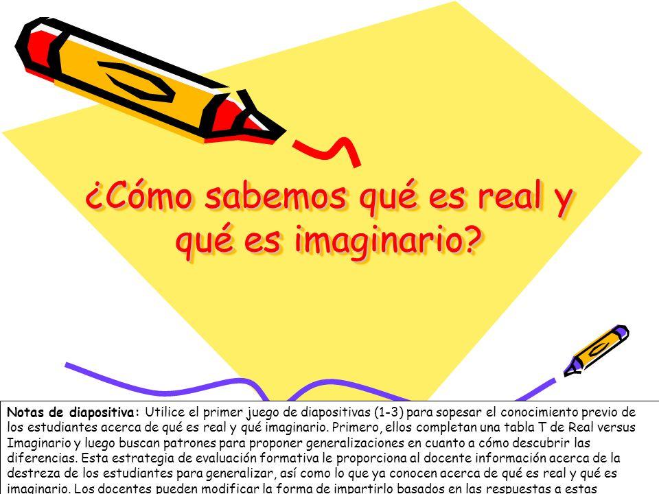1 ¿Cómo sabemos qué es real y qué es imaginario? Notas de diapositiva: Utilice el primer juego de diapositivas (1-3) para sopesar el conocimiento prev