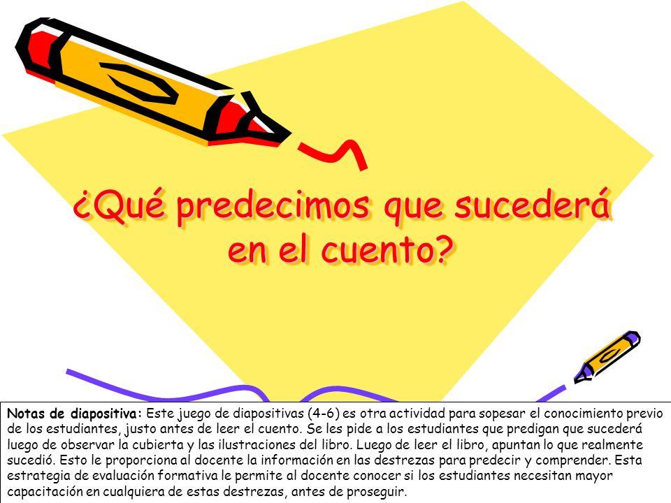 4 ¿Qué predecimos que sucederá en el cuento? Notas de diapositiva: Este juego de diapositivas (4-6) es otra actividad para sopesar el conocimiento pre