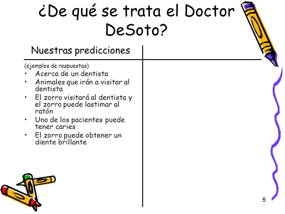 5 ¿De qué se trata el Doctor DeSoto? Nuestras predicciones (ejemplos de respuestas) Acerca de un dentista Animales que irán a visitar al dentista El z