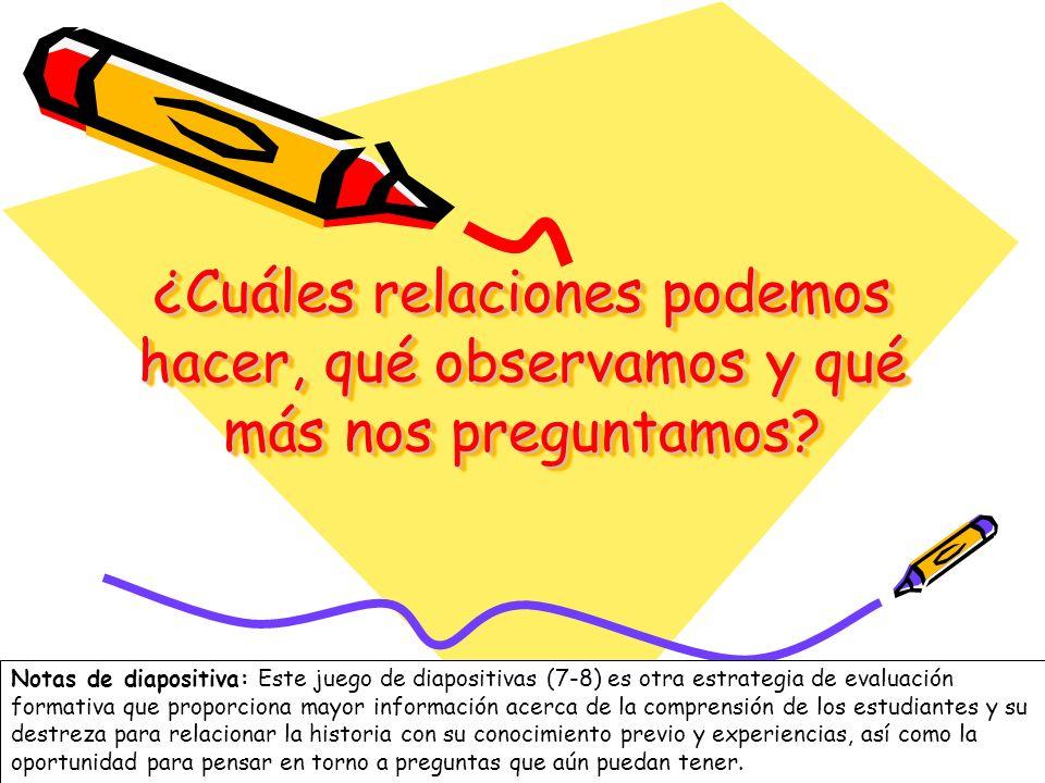 7 ¿Cuáles relaciones podemos hacer, qué observamos y qué más nos preguntamos? Notas de diapositiva: Este juego de diapositivas (7-8) es otra estrategi