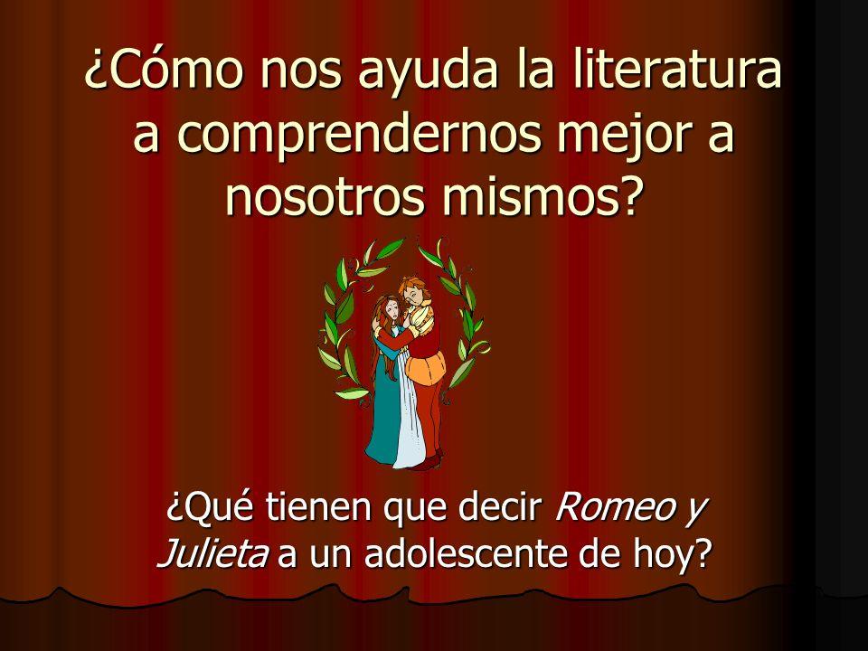 ¿Cómo nos ayuda la literatura a comprendernos mejor a nosotros mismos? ¿Qué tienen que decir Romeo y Julieta a un adolescente de hoy?
