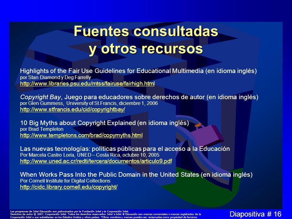 Diapositiva # 16 Los programas de Intel Educación son patrocinados por la Fundación Intel y la Corporación Intel.