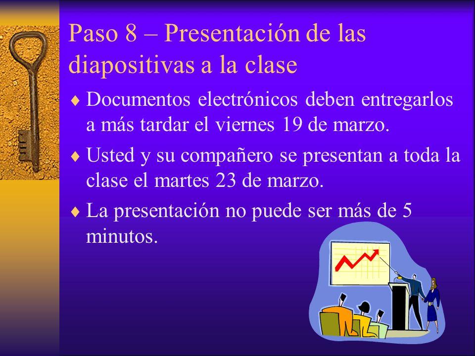 Paso 8 – Presentación de las diapositivas a la clase Documentos electrónicos deben entregarlos a más tardar el viernes 19 de marzo.
