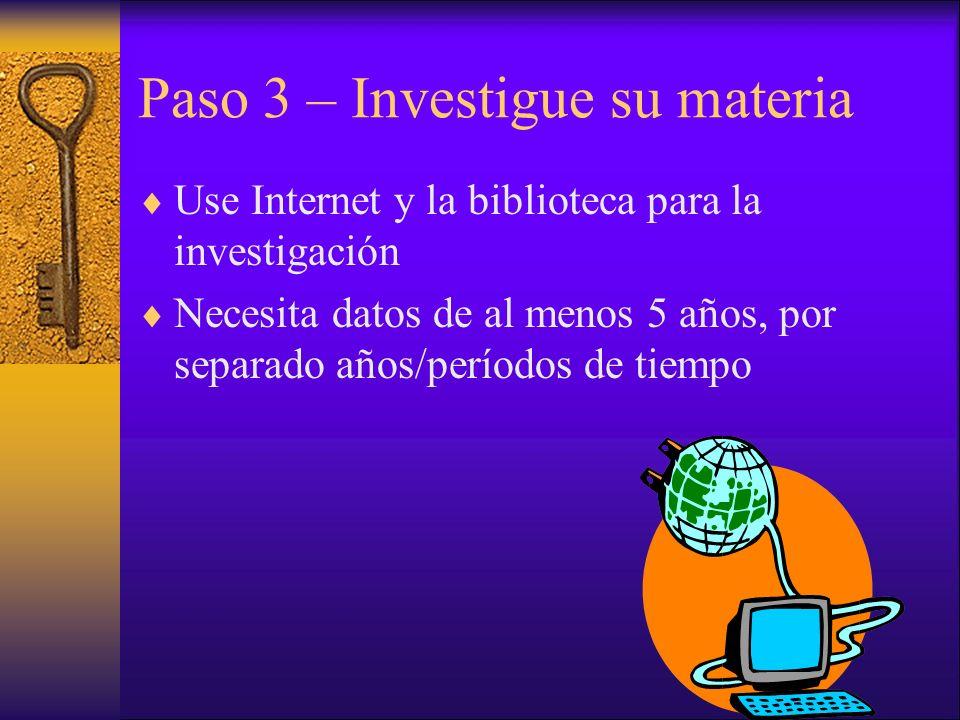 Paso 3 – Investigue su materia Use Internet y la biblioteca para la investigación Necesita datos de al menos 5 años, por separado años/períodos de tiempo