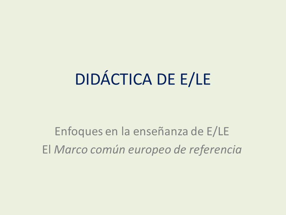 DIDÁCTICA DE E/LE Enfoques en la enseñanza de E/LE El Marco común europeo de referencia