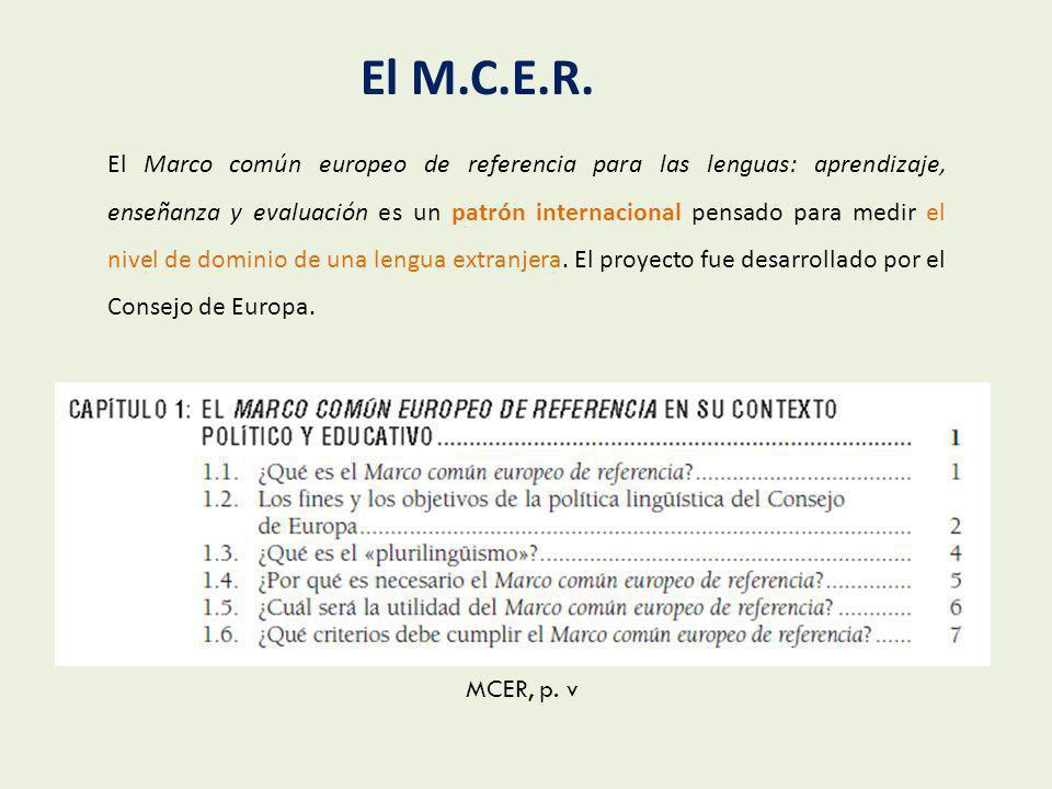 El M.C.E.R. El Marco común europeo de referencia para las lenguas: aprendizaje, enseñanza y evaluación es un patrón internacional pensado para medir e