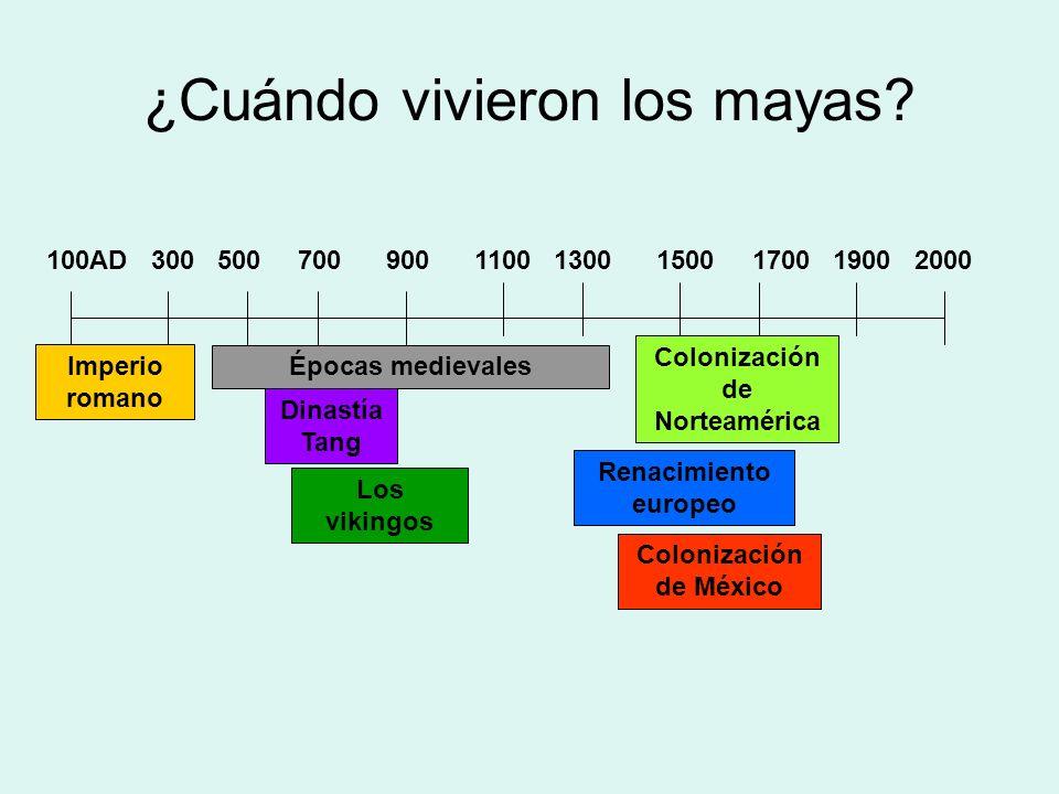 ¿Cuándo vivieron los mayas? 100AD 300 500 700 900 1100 1300 1500 1700 1900 2000 Imperio romano Épocas medievales Renacimiento europeo Colonización de