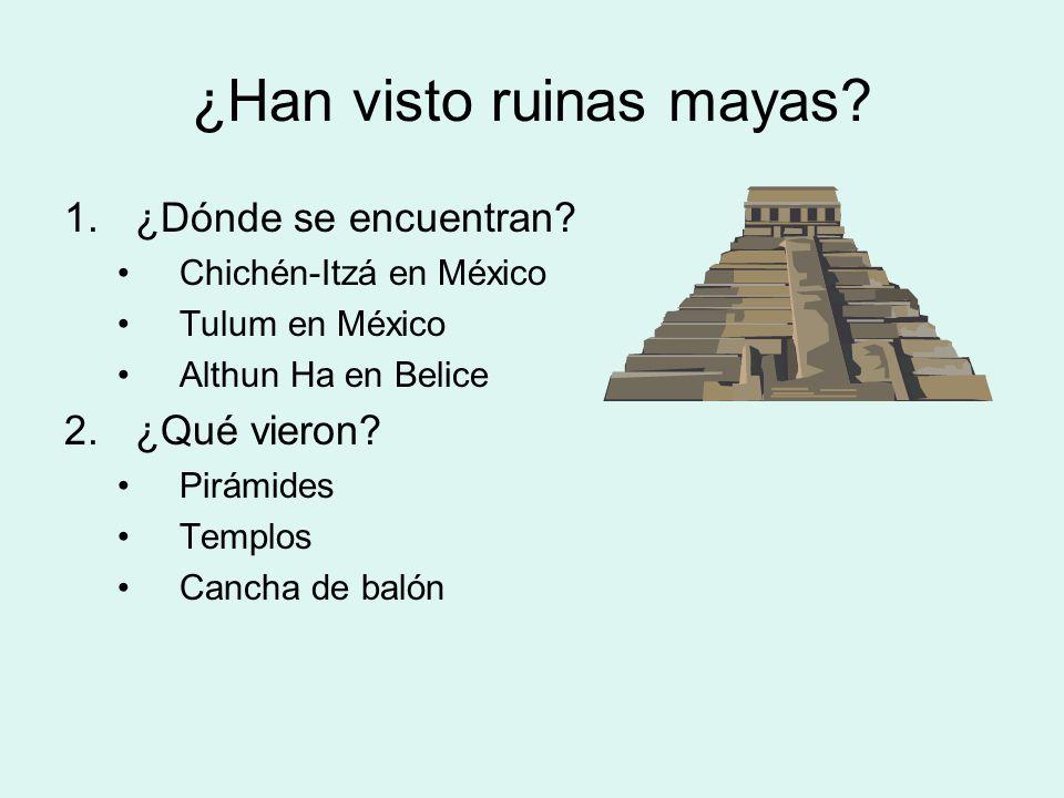1.¿Dónde se encuentran? Chichén-Itzá en México Tulum en México Althun Ha en Belice 2.¿Qué vieron? Pirámides Templos Cancha de balón ¿Han visto ruinas
