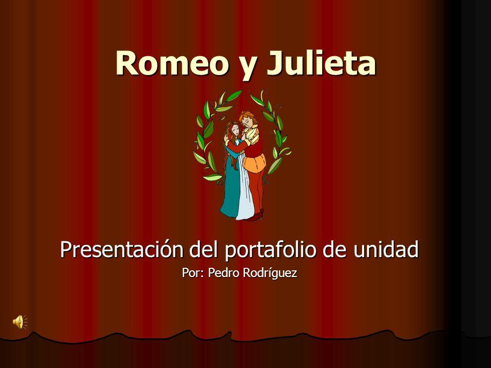 Romeo y Julieta Presentación del portafolio de unidad Por: Pedro Rodríguez