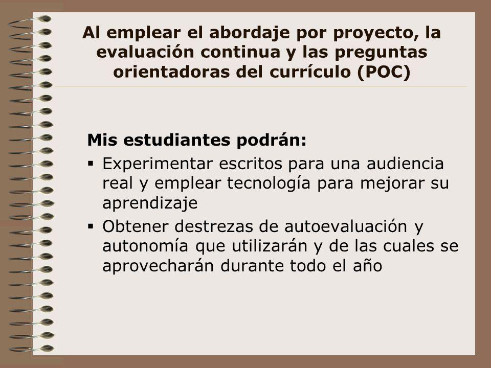 Al emplear el abordaje por proyecto, la evaluación continua y las preguntas orientadoras del currículo (POC) Mis estudiantes podrán: Experimentar escr