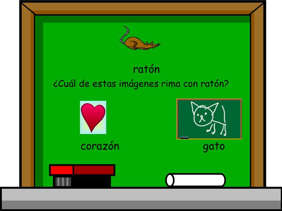 ratón ¿Cuál de estas imágenes rima con ratón? corazón gato