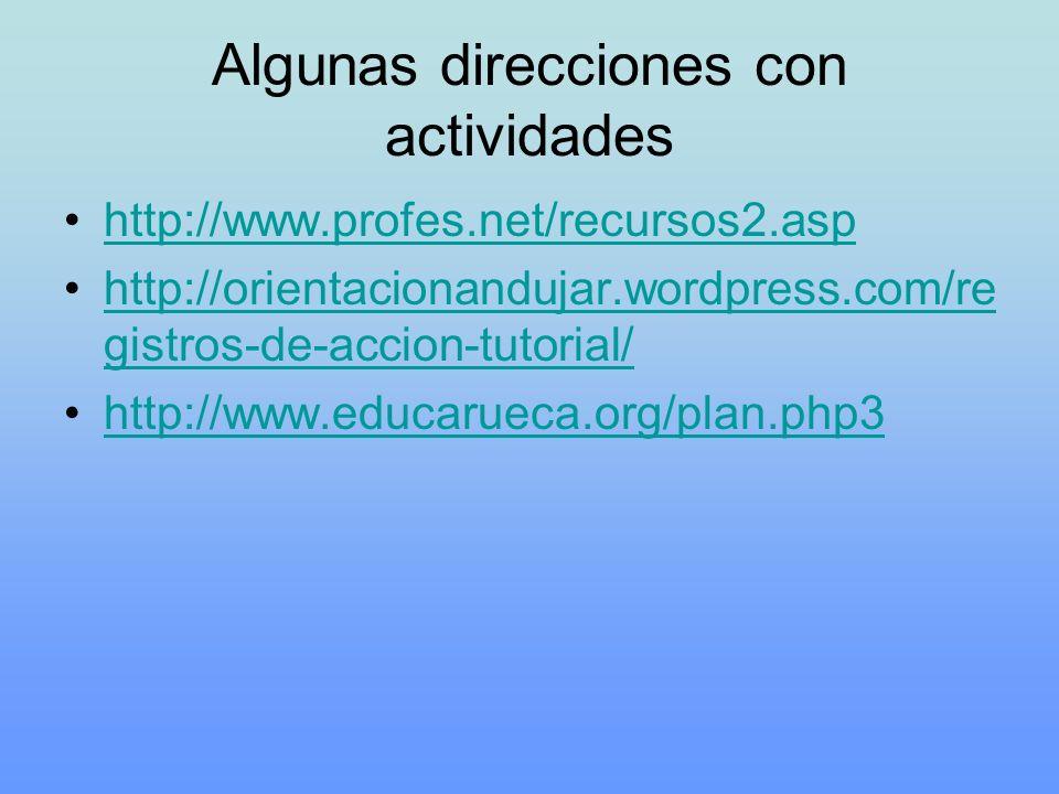 Algunas direcciones con actividades http://www.profes.net/recursos2.asp http://orientacionandujar.wordpress.com/re gistros-de-accion-tutorial/http://o