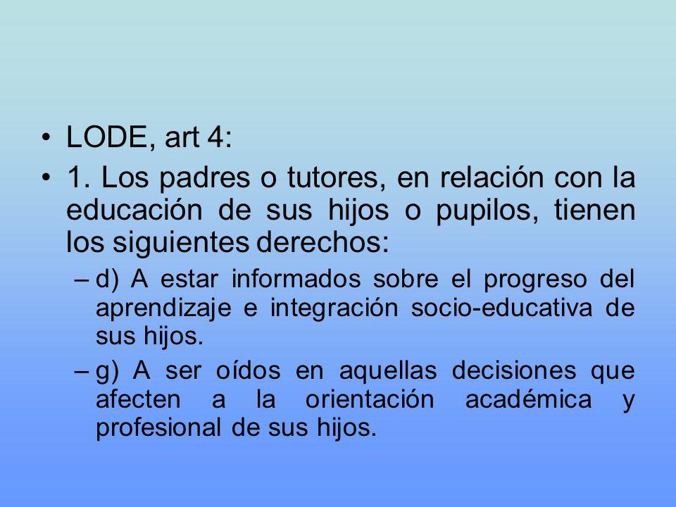 LODE, art 4: 1. Los padres o tutores, en relación con la educación de sus hijos o pupilos, tienen los siguientes derechos: –d) A estar informados sobr