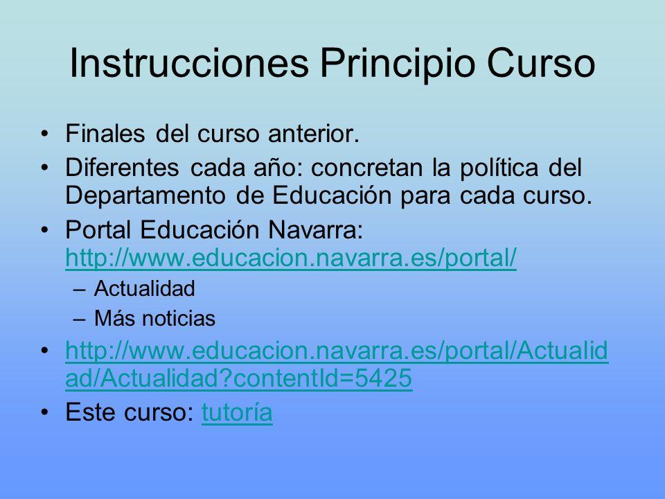 Instrucciones Principio Curso Finales del curso anterior. Diferentes cada año: concretan la política del Departamento de Educación para cada curso. Po