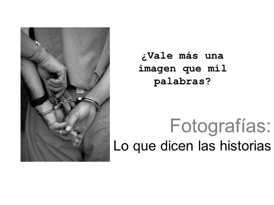 Fotografías: Lo que dicen las historias ¿Vale más una imagen que mil palabras?