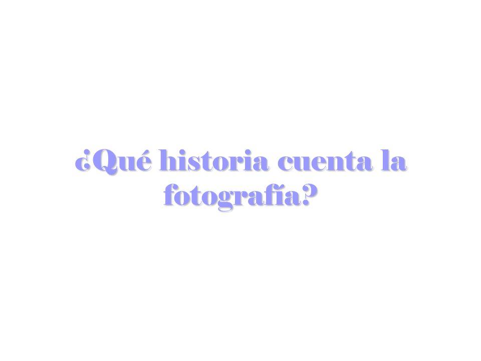 ¿Qué historia cuenta la fotografía?