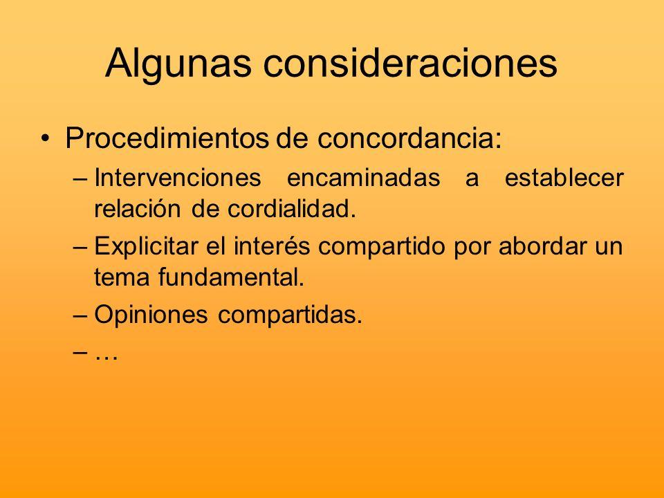 Algunas consideraciones Procedimientos de concordancia: –Intervenciones encaminadas a establecer relación de cordialidad. –Explicitar el interés compa