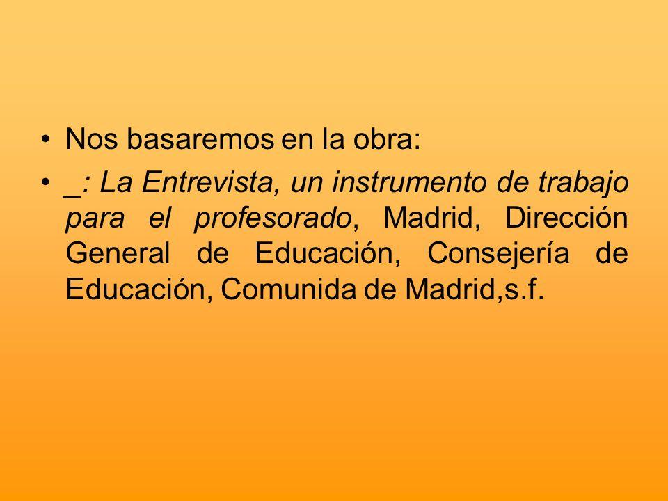 Nos basaremos en la obra: _: La Entrevista, un instrumento de trabajo para el profesorado, Madrid, Dirección General de Educación, Consejería de Educa