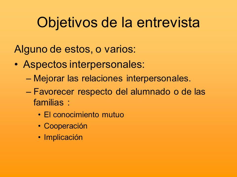Objetivos de la entrevista Alguno de estos, o varios: Aspectos interpersonales: –Mejorar las relaciones interpersonales. –Favorecer respecto del alumn