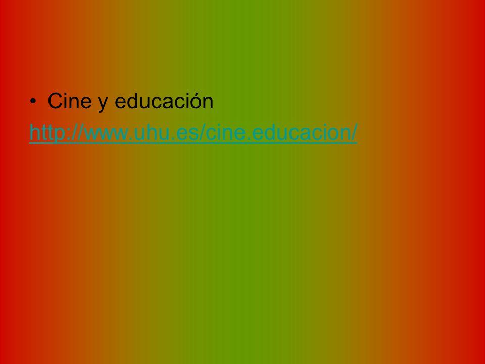 Cine y educación http://www.uhu.es/cine.educacion/
