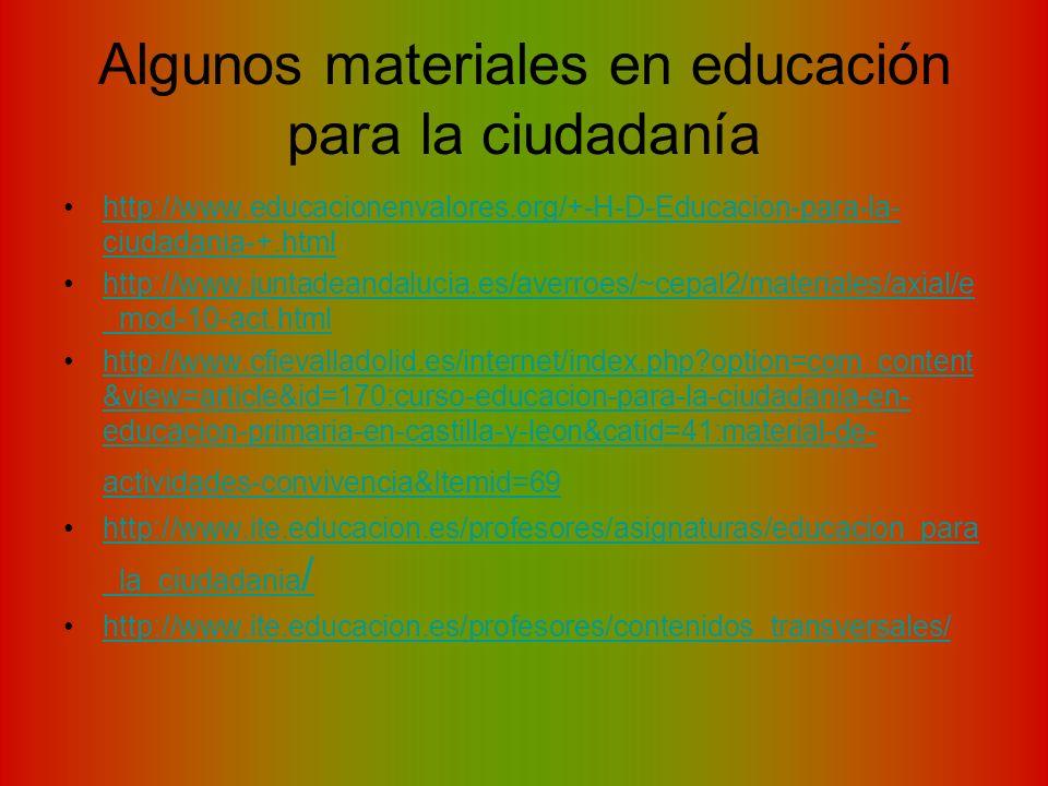 Algunos materiales en educación para la ciudadanía http://www.educacionenvalores.org/+-H-D-Educacion-para-la- ciudadania-+.htmlhttp://www.educacionenv
