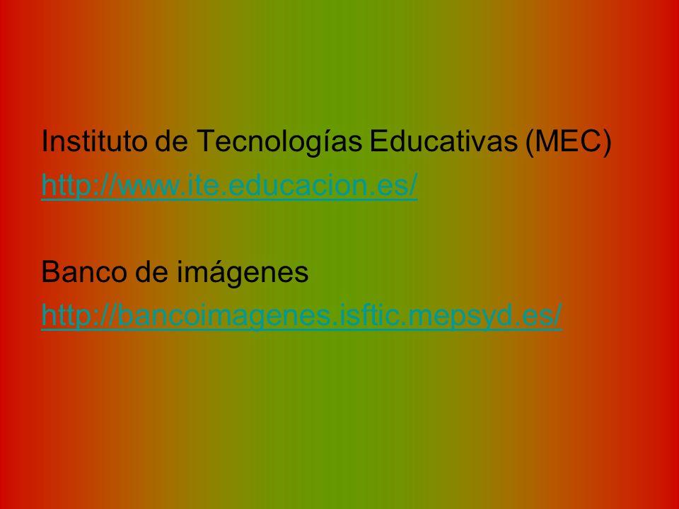 Instituto de Tecnologías Educativas (MEC) http://www.ite.educacion.es/ Banco de imágenes http://bancoimagenes.isftic.mepsyd.es/