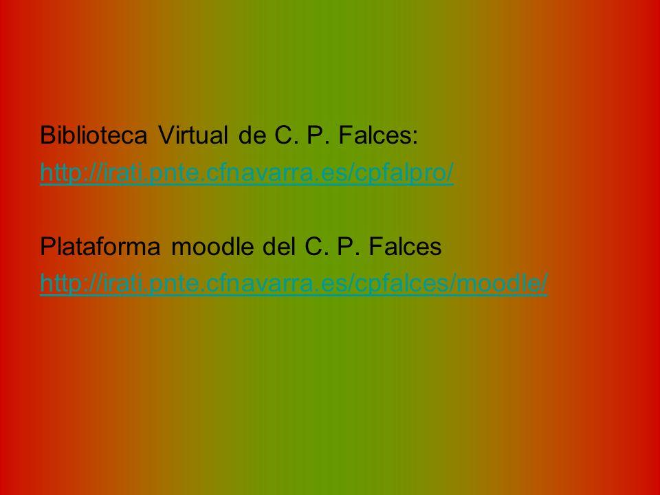 Biblioteca Virtual de C. P. Falces: http://irati.pnte.cfnavarra.es/cpfalpro/ Plataforma moodle del C. P. Falces http://irati.pnte.cfnavarra.es/cpfalce