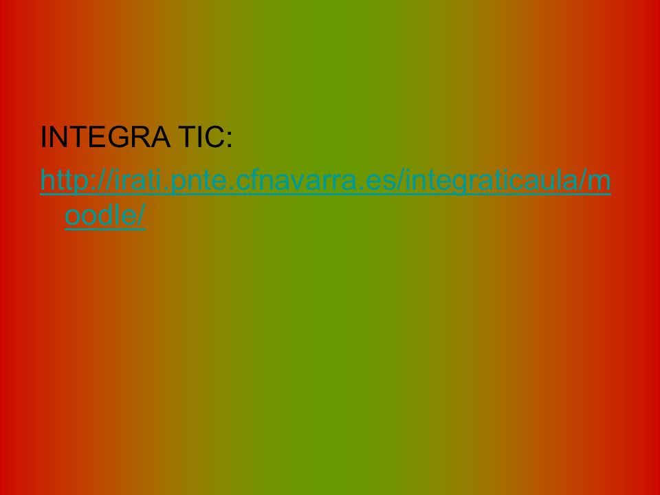 INTEGRA TIC: http://irati.pnte.cfnavarra.es/integraticaula/m oodle/