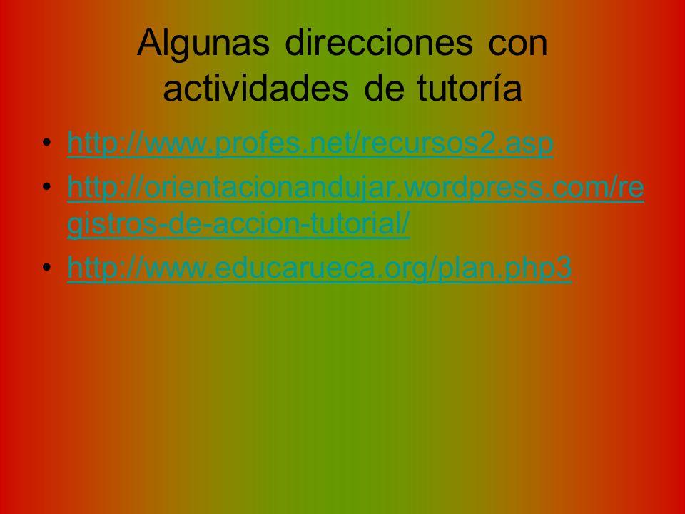 Algunas direcciones con actividades de tutoría http://www.profes.net/recursos2.asp http://orientacionandujar.wordpress.com/re gistros-de-accion-tutori