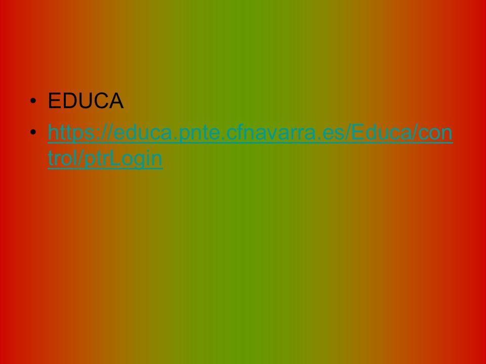 EDUCA https://educa.pnte.cfnavarra.es/Educa/con trol/ptrLoginhttps://educa.pnte.cfnavarra.es/Educa/con trol/ptrLogin