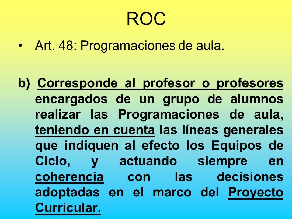 ROC Art. 48: Programaciones de aula. b) Corresponde al profesor o profesores encargados de un grupo de alumnos realizar las Programaciones de aula, te