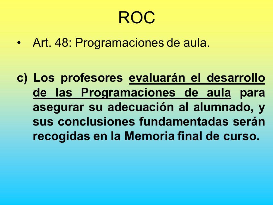 ROC Art. 48: Programaciones de aula. c) Los profesores evaluarán el desarrollo de las Programaciones de aula para asegurar su adecuación al alumnado,