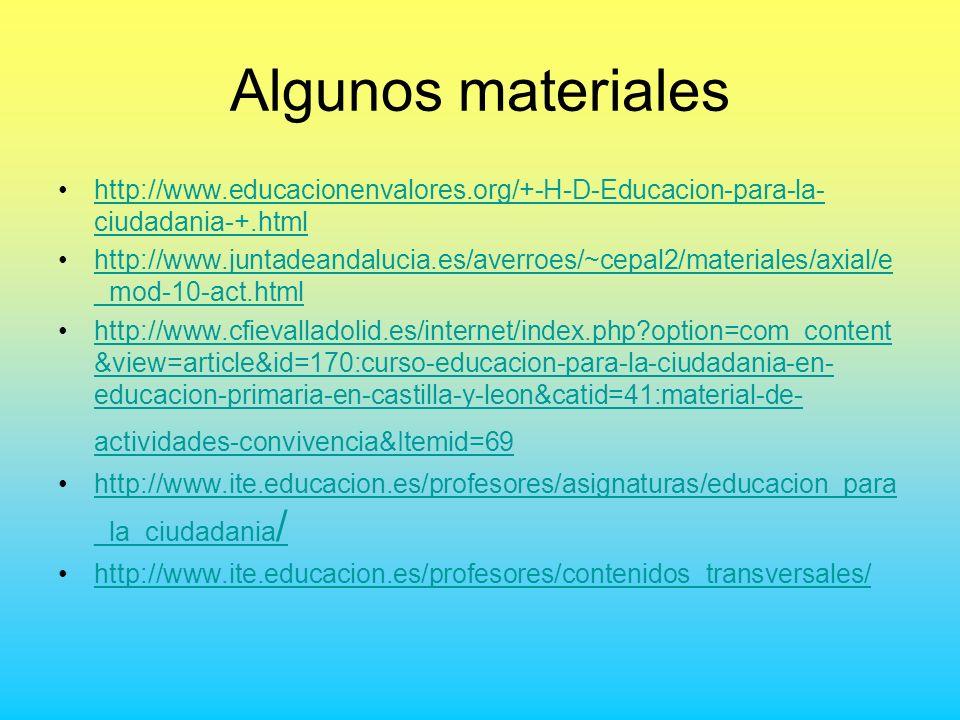 Algunos materiales http://www.educacionenvalores.org/+-H-D-Educacion-para-la- ciudadania-+.htmlhttp://www.educacionenvalores.org/+-H-D-Educacion-para-