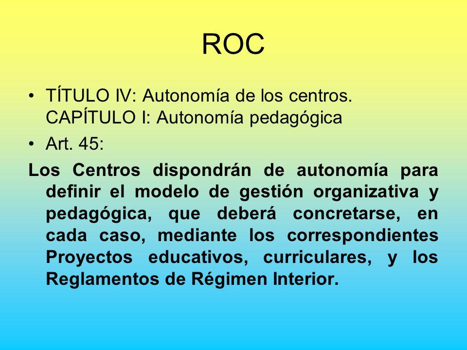 ROC TÍTULO IV: Autonomía de los centros. CAPÍTULO I: Autonomía pedagógica Art. 45: Los Centros dispondrán de autonomía para definir el modelo de gesti