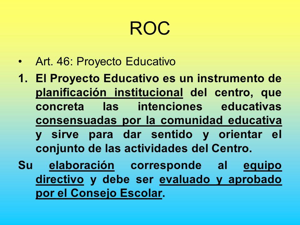 ROC Art. 46: Proyecto Educativo 1.El Proyecto Educativo es un instrumento de planificación institucional del centro, que concreta las intenciones educ