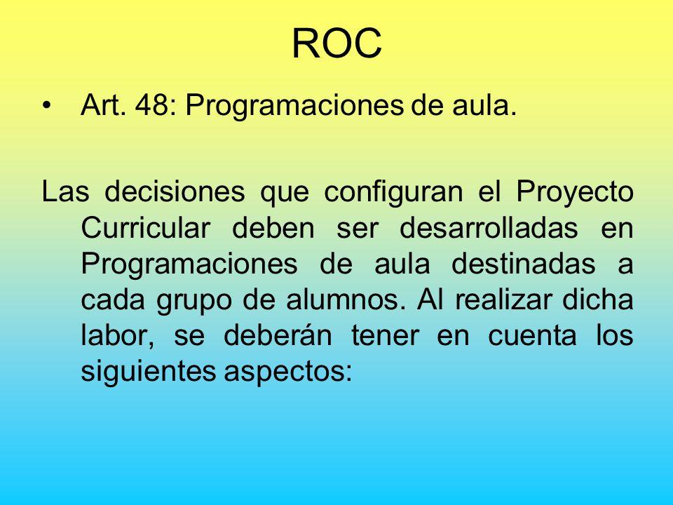 ROC Art. 48: Programaciones de aula. Las decisiones que configuran el Proyecto Curricular deben ser desarrolladas en Programaciones de aula destinadas