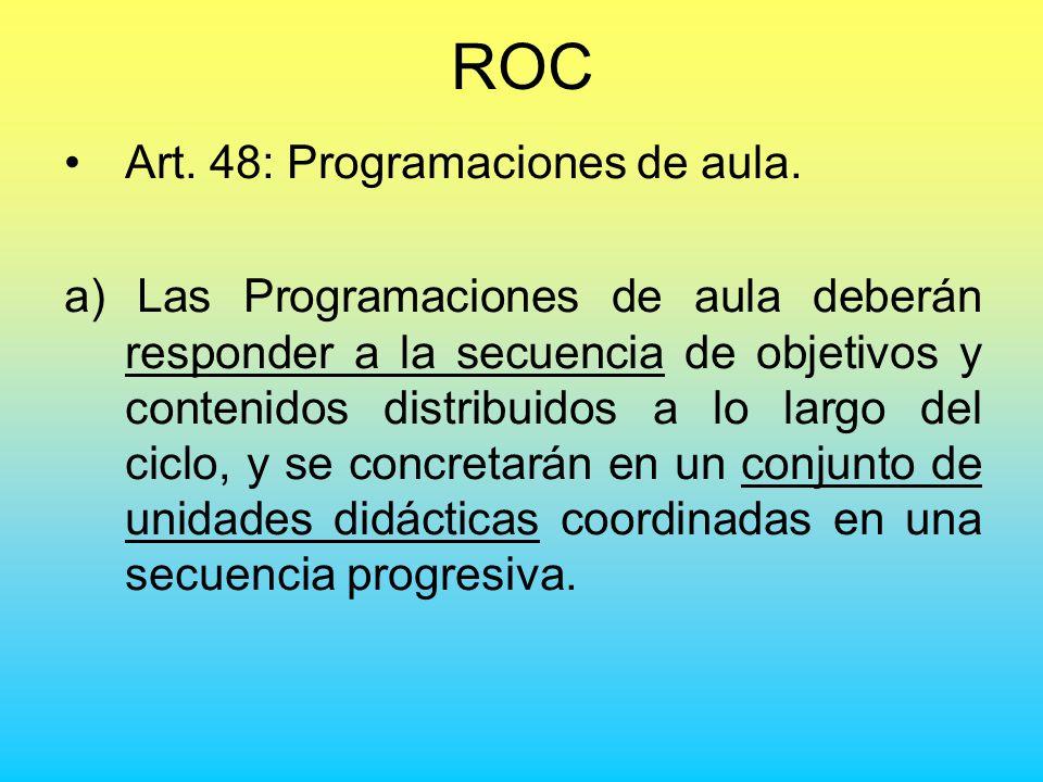 ROC Art. 48: Programaciones de aula. a) Las Programaciones de aula deberán responder a la secuencia de objetivos y contenidos distribuidos a lo largo
