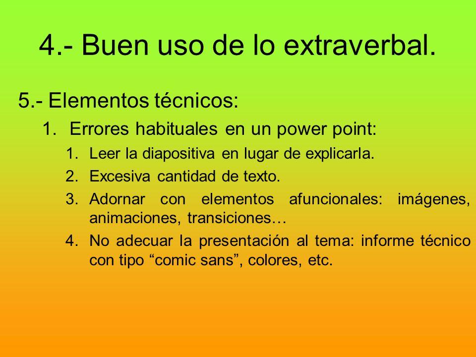 4.- Buen uso de lo extraverbal. 5.- Elementos técnicos: 1.Errores habituales en un power point: 1.Leer la diapositiva en lugar de explicarla. 2.Excesi