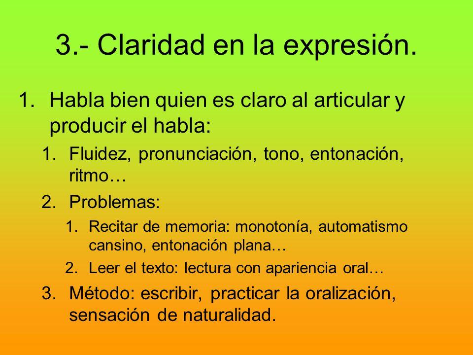 3.- Claridad en la expresión. 1.Habla bien quien es claro al articular y producir el habla: 1.Fluidez, pronunciación, tono, entonación, ritmo… 2.Probl