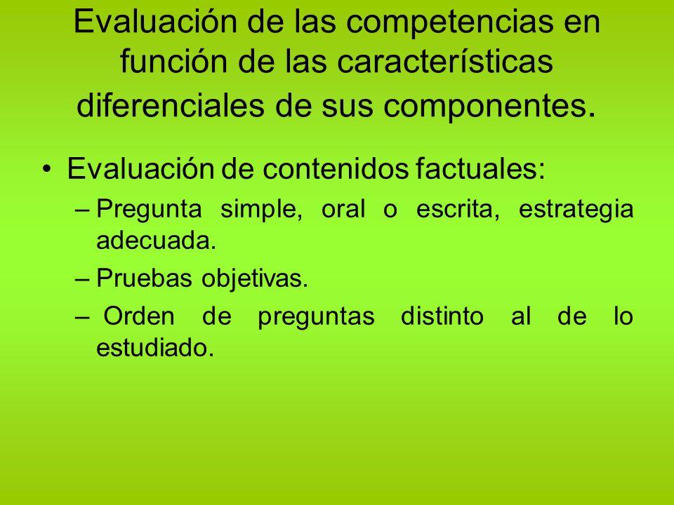 Evaluación de las competencias en función de las características diferenciales de sus componentes. Evaluación de contenidos factuales: –Pregunta simpl