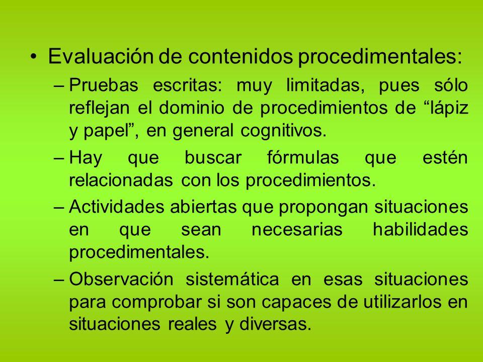 Evaluación de contenidos procedimentales: –Pruebas escritas: muy limitadas, pues sólo reflejan el dominio de procedimientos de lápiz y papel, en gener
