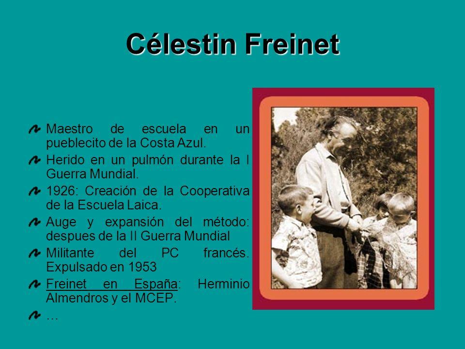 Célestin Freinet Maestro de escuela en un pueblecito de la Costa Azul. Herido en un pulmón durante la I Guerra Mundial. 1926: Creación de la Cooperati
