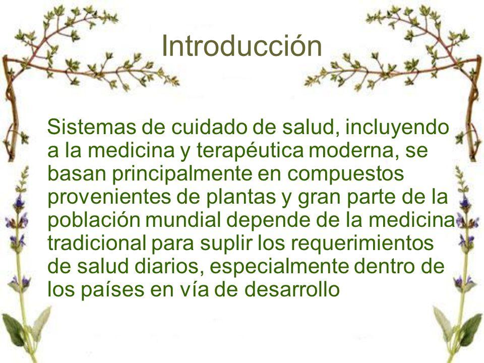 Introducción Sistemas de cuidado de salud, incluyendo a la medicina y terapéutica moderna, se basan principalmente en compuestos provenientes de plant