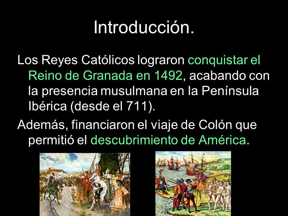Introducción. Los Reyes Católicos lograron conquistar el Reino de Granada en 1492, acabando con la presencia musulmana en la Península Ibérica (desde