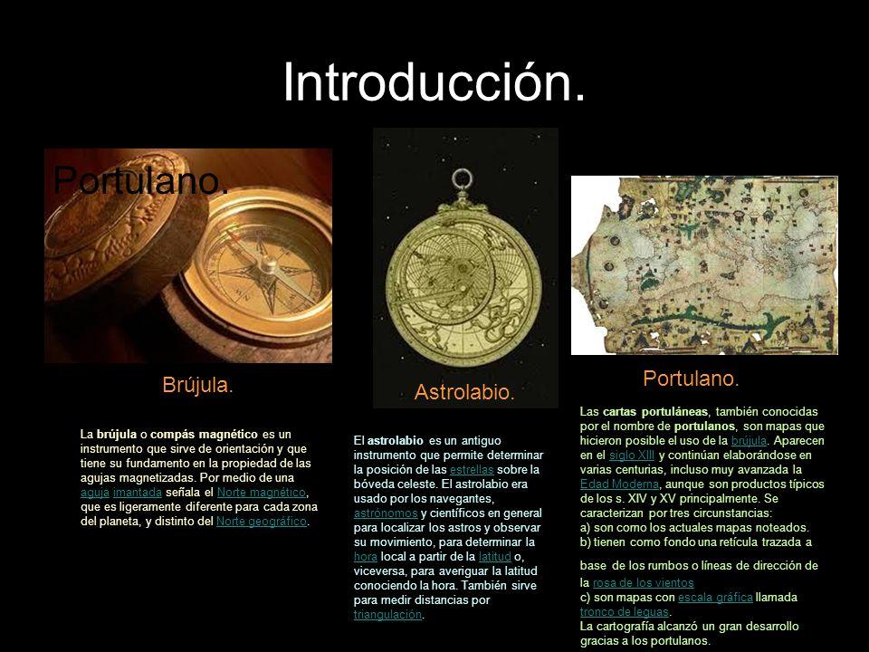 Introducción. Las cartas portuláneas, también conocidas por el nombre de portulanos, son mapas que hicieron posible el uso de la brújula. Aparecen en